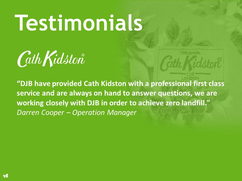 """DJB have provided Cath Kidston with a professional first class service and are always on hand to answer questions, we are working closely with DJB in"