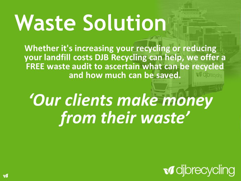 Whether it s increasing your recycling or reducing your landfill costs DJB Recycling can help, we offer a FREE waste audit to ascertain what can be recycled and how much can be saved.