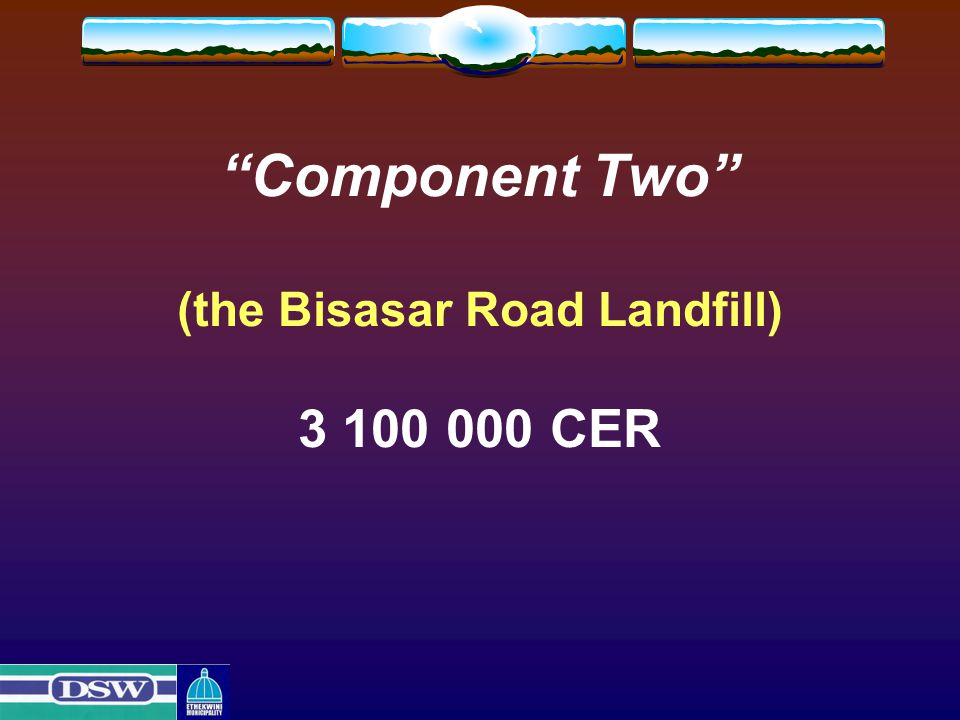 """Component Two"" (the Bisasar Road Landfill) 3 100 000 CER"