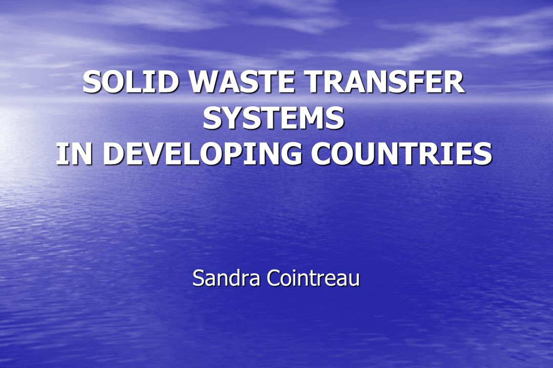 SOLID WASTE TRANSFER SYSTEMS IN DEVELOPING COUNTRIES Sandra Cointreau
