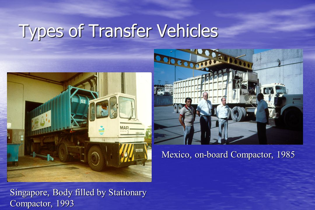 Types of Transfer Vehicles Singapore, Body filled by Stationary Compactor, 1993 Mexico, on-board Compactor, 1985