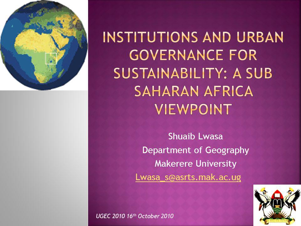 Shuaib Lwasa Department of Geography Makerere University Lwasa_s@asrts.mak.ac.ug UGEC 2010 16 th October 2010