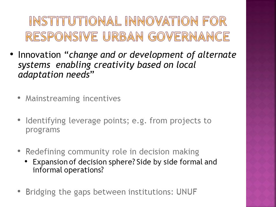 Innovation change and or development of alternate systems enabling creativity based on local adaptation needs Mainstreaming incentives Identifying leverage points; e.g.