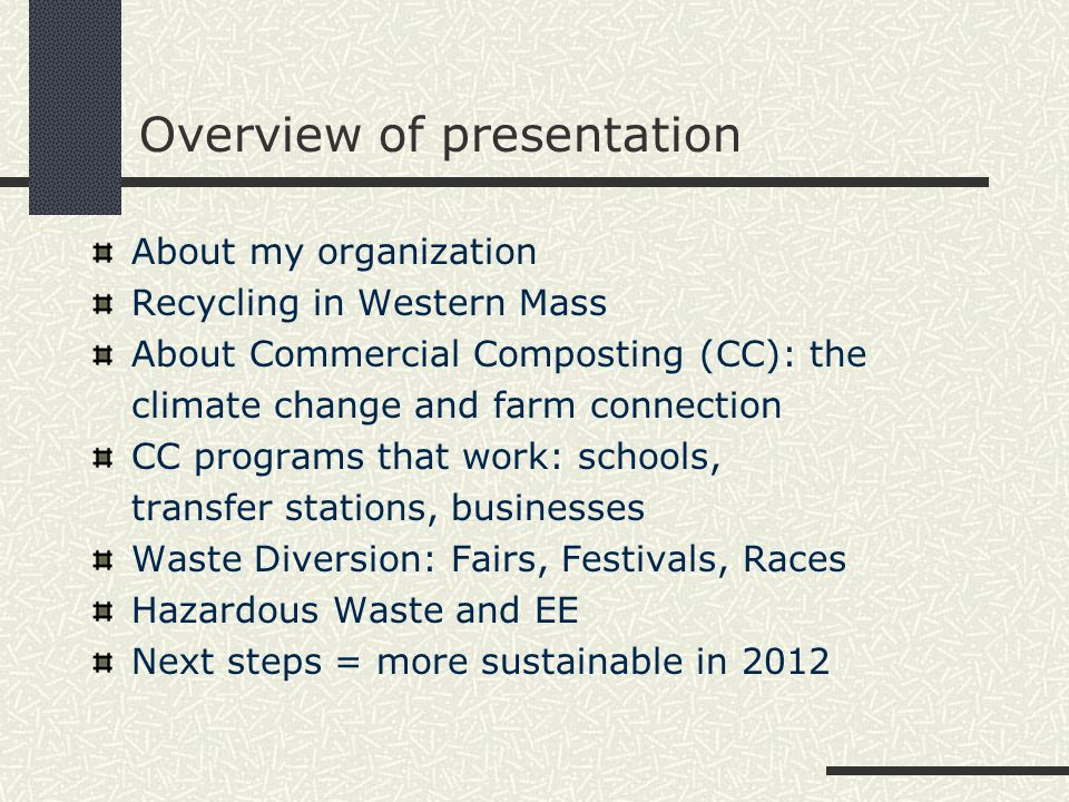 Overview of presentation About my organization Recycling in Western Mass About Commercial Composting (CC): the climate change and farm connection CC programs that work: schools, transfer stations, businesses Waste Diversion: Fairs, Festivals, Races Hazardous Waste and EE Next steps = more sustainable in 2012
