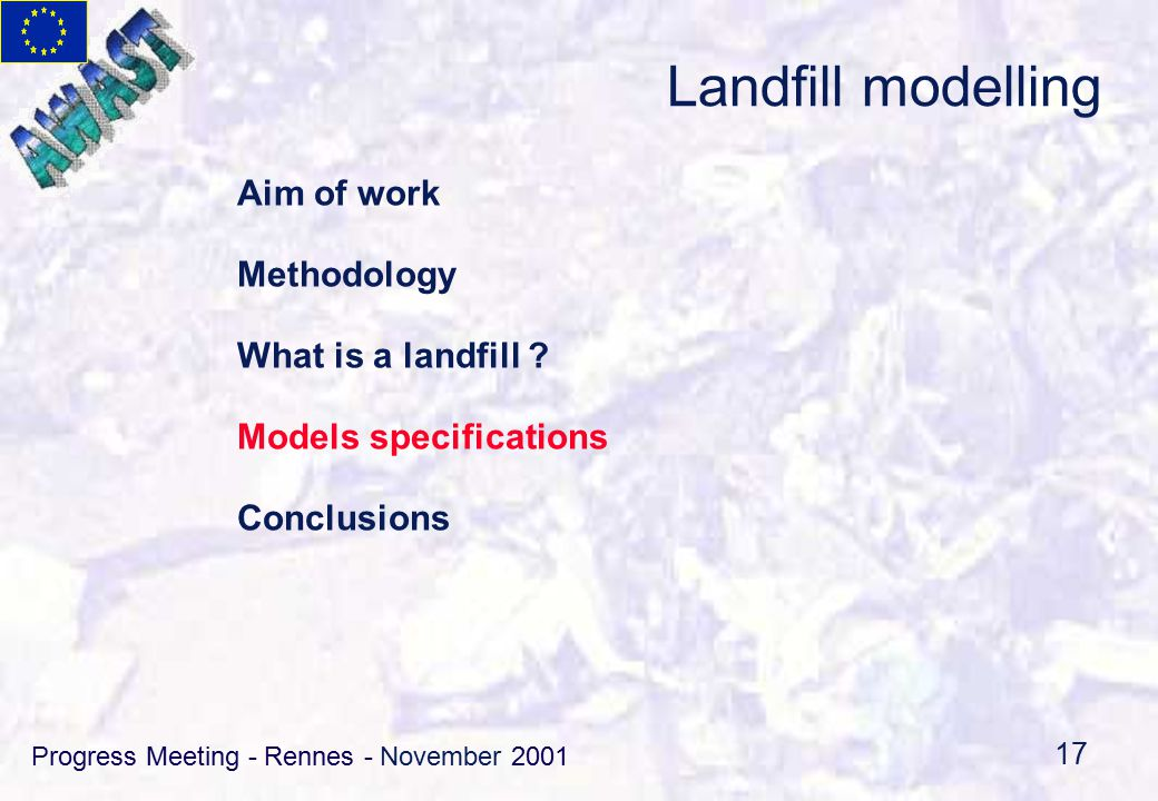 Progress Meeting - Rennes - November 2001 17 Landfill modelling Aim of work Methodology What is a landfill .