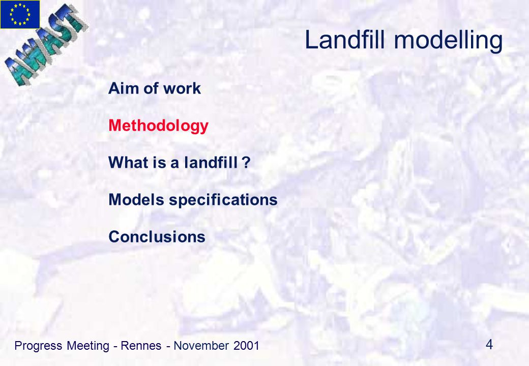 Progress Meeting - Rennes - November 2001 4 Landfill modelling Aim of work Methodology What is a landfill .