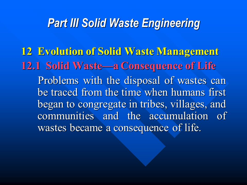 Part III Solid Waste Engineering 12 Evolution of Solid Waste Management 12.1 Solid Waste—a Consequence of Life Problems with the disposal of wastes ca
