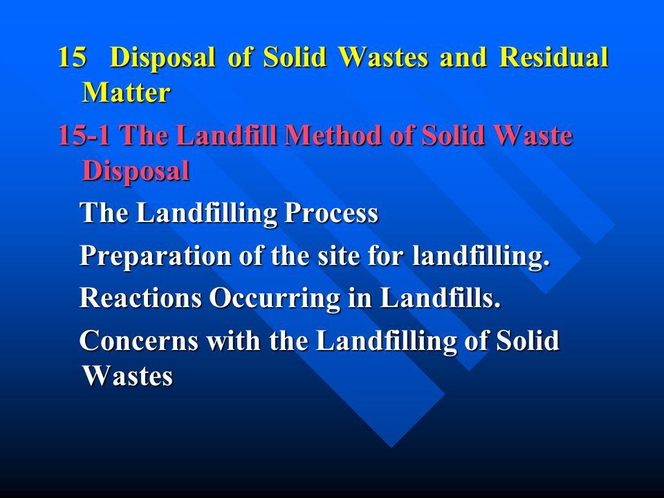 15 Disposal of Solid Wastes and Residual Matter 15-1 The Landfill Method of Solid Waste Disposal The Landfilling Process The Landfilling Process Prepa
