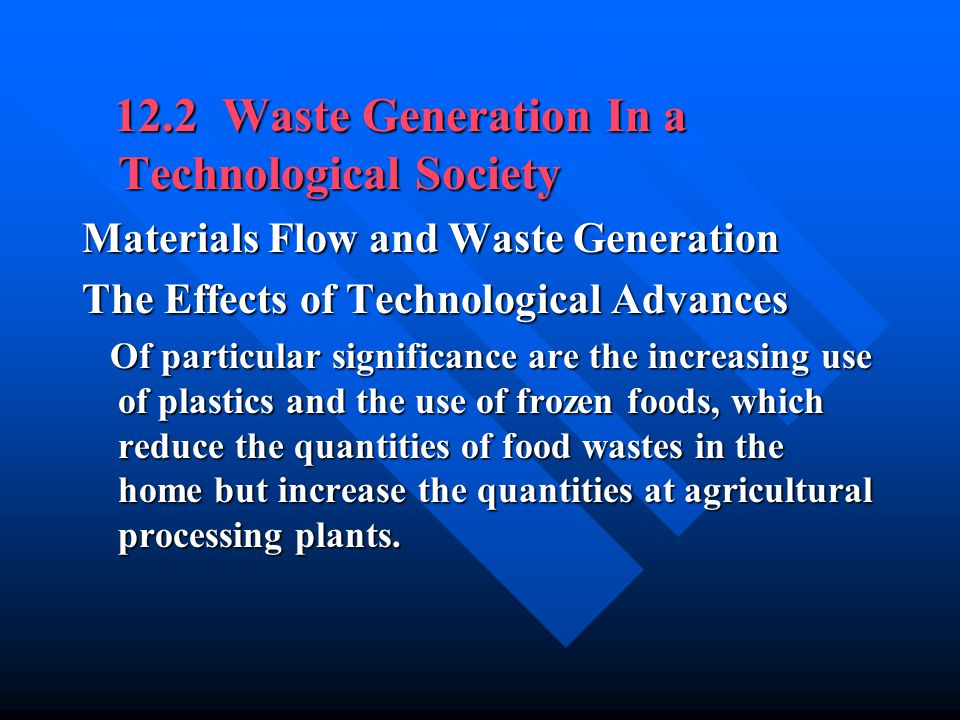 12.2 Waste Generation In a Technological Society 12.2 Waste Generation In a Technological Society Materials Flow and Waste Generation The Effects of T