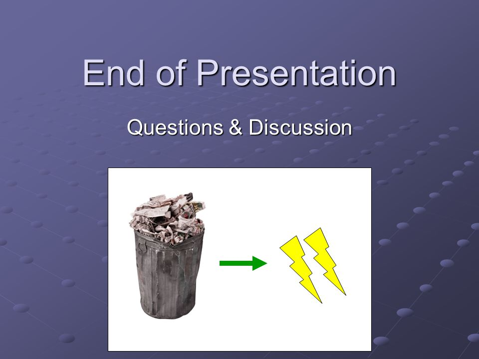 End of Presentation Questions & Discussion