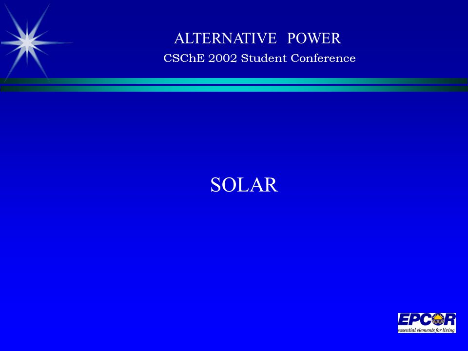 SOLAR ALTERNATIVE POWER CSChE 2002 Student Conference