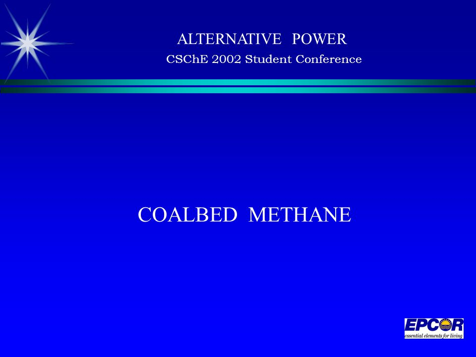 COALBED METHANE ALTERNATIVE POWER CSChE 2002 Student Conference