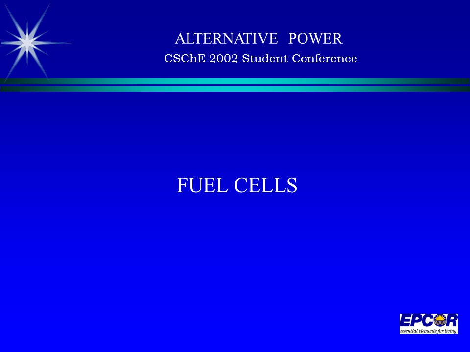 FUEL CELLS ALTERNATIVE POWER CSChE 2002 Student Conference