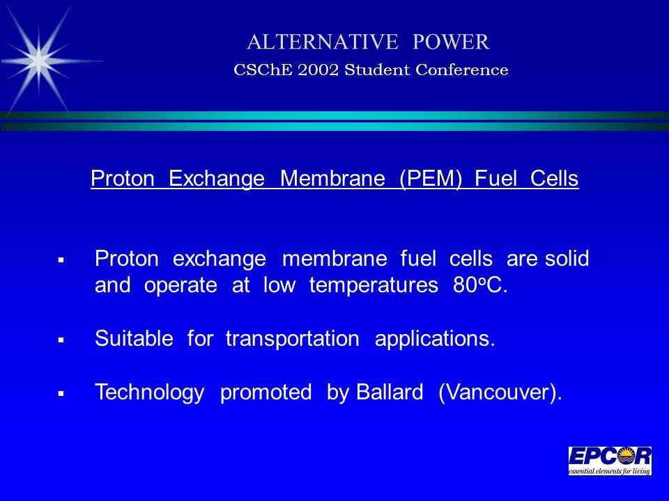 Proton Exchange Membrane (PEM) Fuel Cells  Proton exchange membrane fuel cells are solid and operate at low temperatures 80 o C.