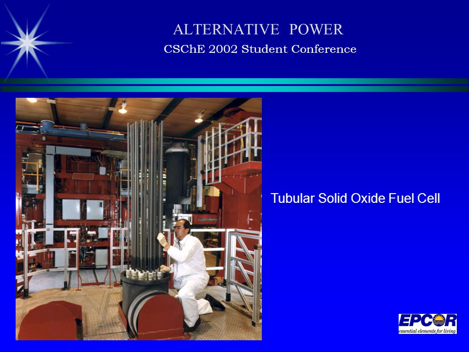ALTERNATIVE POWER CSChE 2002 Student Conference Tubular Solid Oxide Fuel Cell