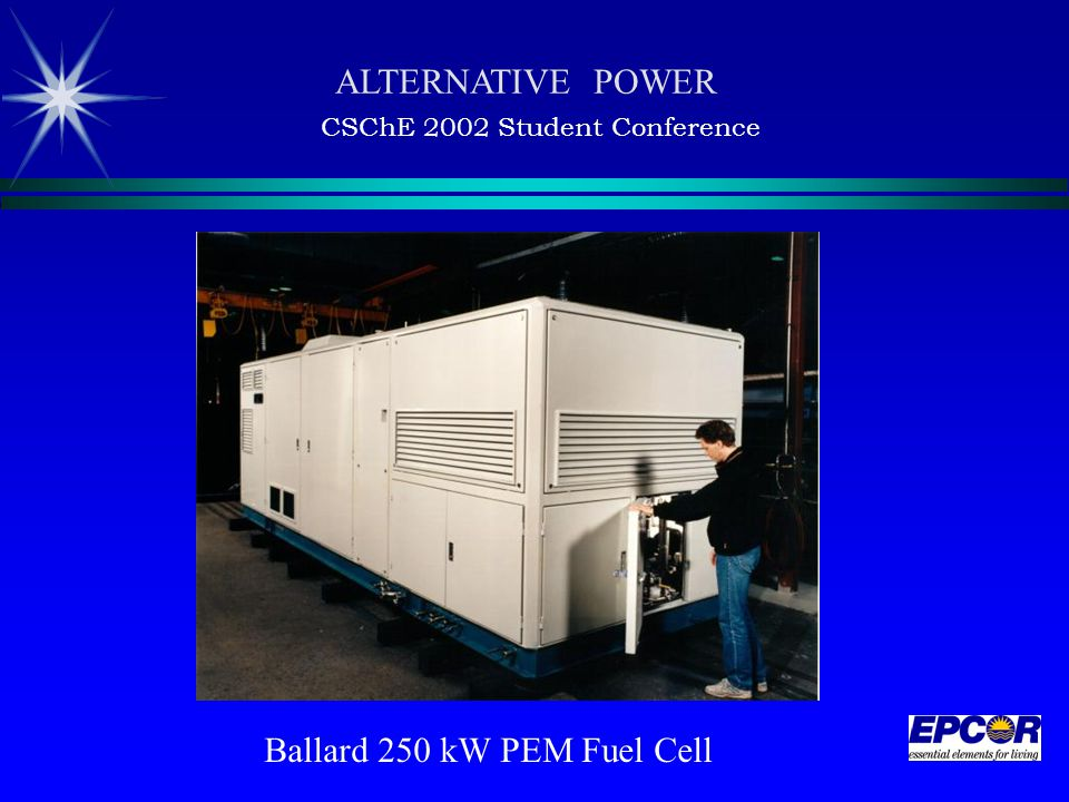 ALTERNATIVE POWER CSChE 2002 Student Conference Ballard 250 kW PEM Fuel Cell