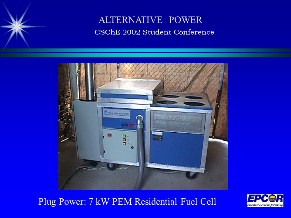 Plug Power: 7 kW PEM Residential Fuel Cell ALTERNATIVE POWER CSChE 2002 Student Conference