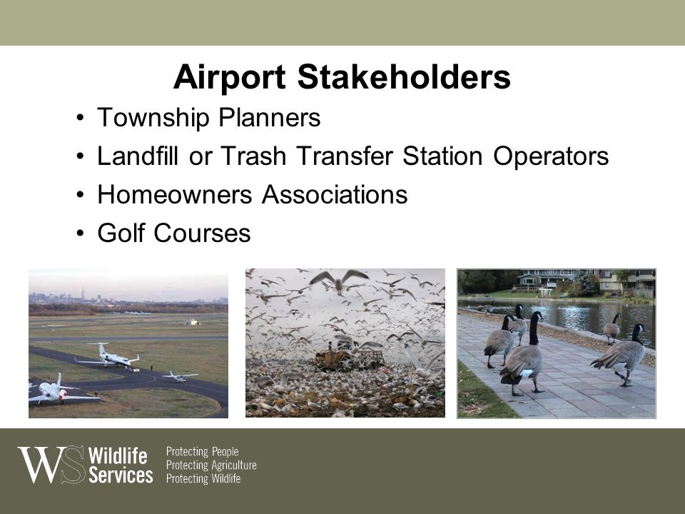 Airport Stakeholders Township Planners Landfill or Trash Transfer Station Operators Homeowners Associations Golf Courses