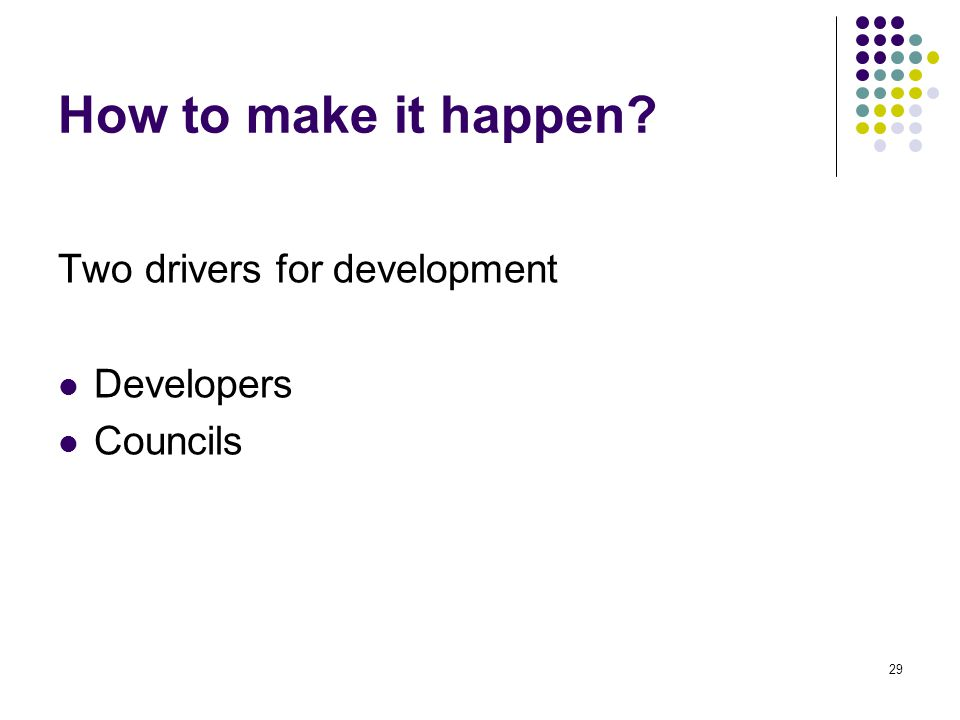 29 How to make it happen? Two drivers for development Developers Councils