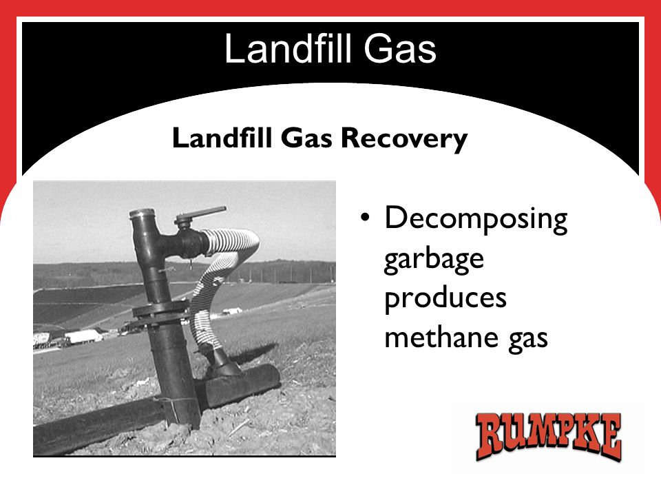 Landfill Gas Decomposing garbage produces methane gas Landfill Gas Recovery