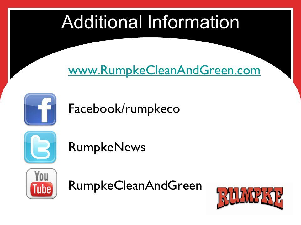 Additional Information www.RumpkeCleanAndGreen.com Facebook/rumpkeco RumpkeNews RumpkeCleanAndGreen