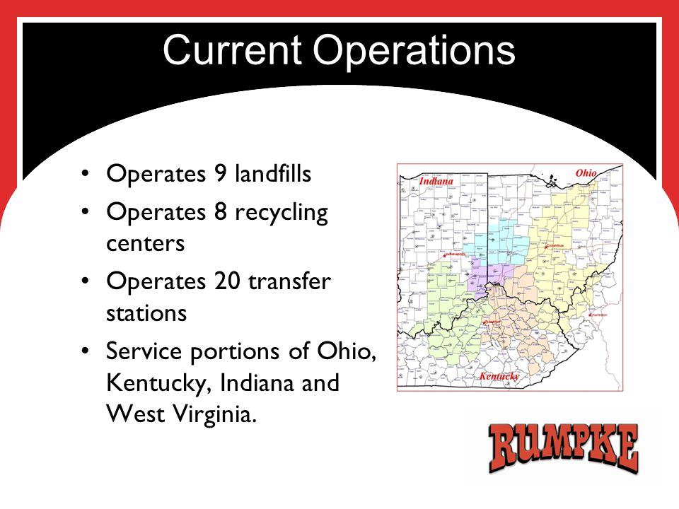 Current Operations Operates 9 landfills Operates 8 recycling centers Operates 20 transfer stations Service portions of Ohio, Kentucky, Indiana and Wes