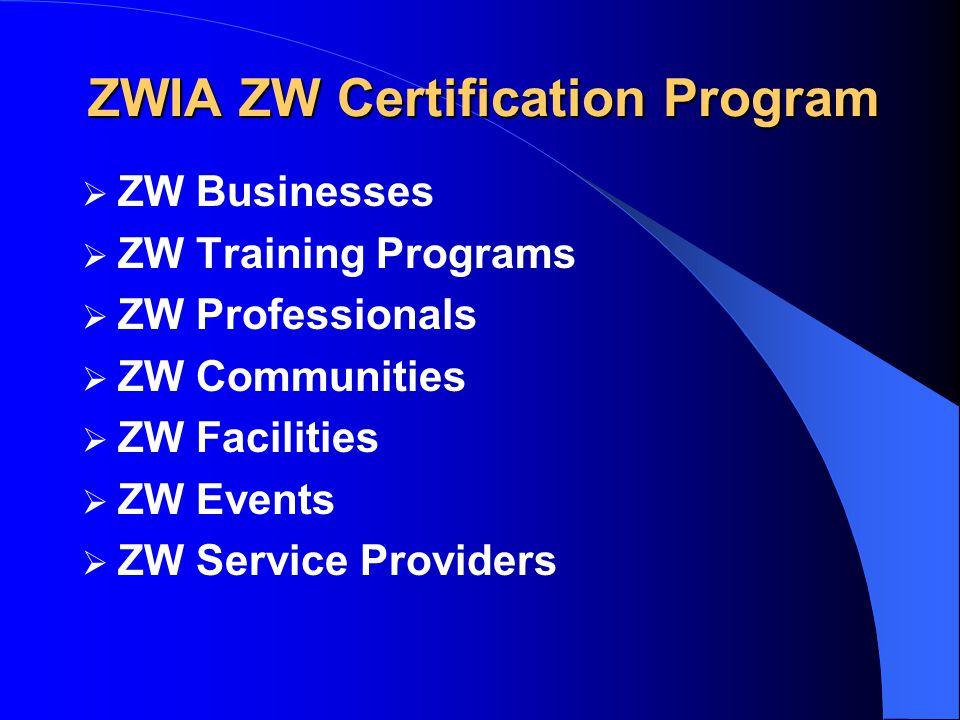 ZWIA ZW Certification Program  ZW Businesses  ZW Training Programs  ZW Professionals  ZW Communities  ZW Facilities  ZW Events  ZW Service Prov