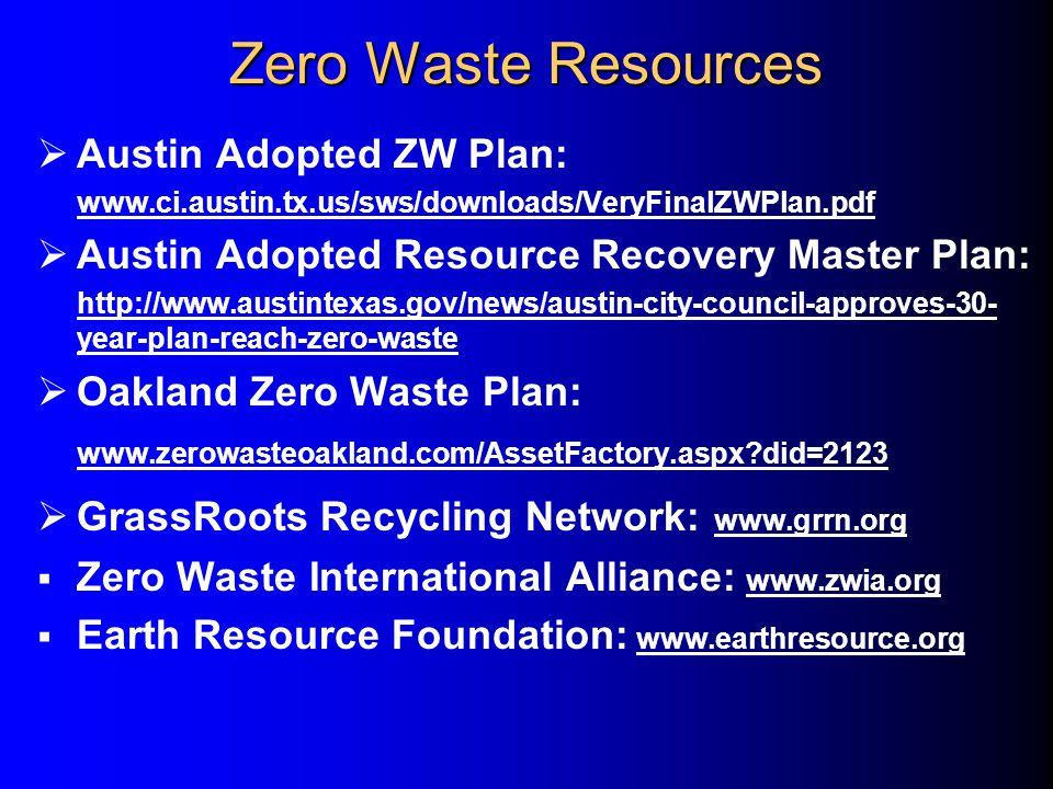 Zero Waste Resources  Austin Adopted ZW Plan: www.ci.austin.tx.us/sws/downloads/VeryFinalZWPlan.pdf  Austin Adopted Resource Recovery Master Plan: h