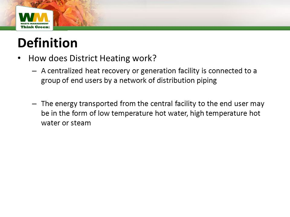 Definition How does District Heating work? – A centralized heat recovery or generation facility is connected to a group of end users by a network of d