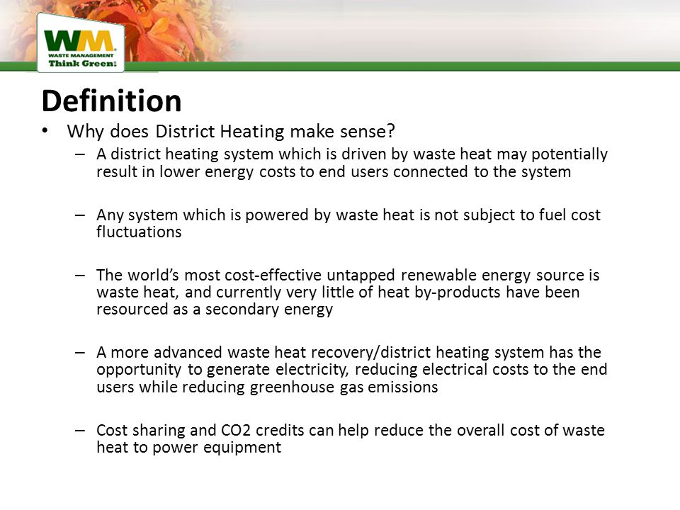 Definition Why does District Heating make sense? – A district heating system which is driven by waste heat may potentially result in lower energy cost