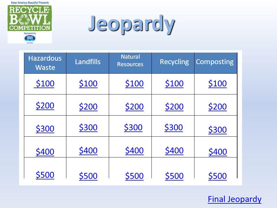 $100 $200 $300 $400 $500 $100 $200 $300 $400 $500 Final JeopardyJeopardy Hazardous Waste LandfillsRecyclingComposting