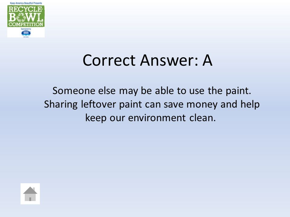 Correct Answer: A Someone else may be able to use the paint.