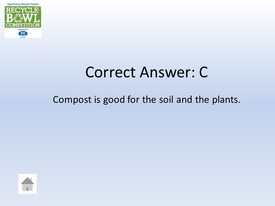 Compost can be used for: A. Helping plants to grow B. Your soil C. Both A and B Answer