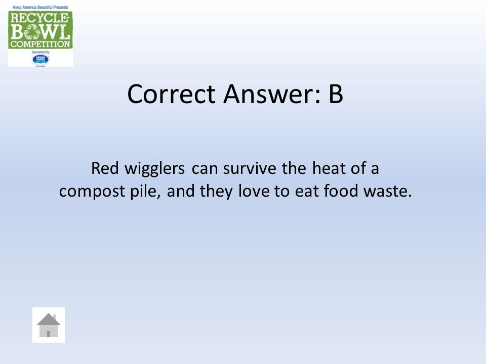 DOUBLE JEOPARDY Answer What are the best kinds of worms for worm composting.