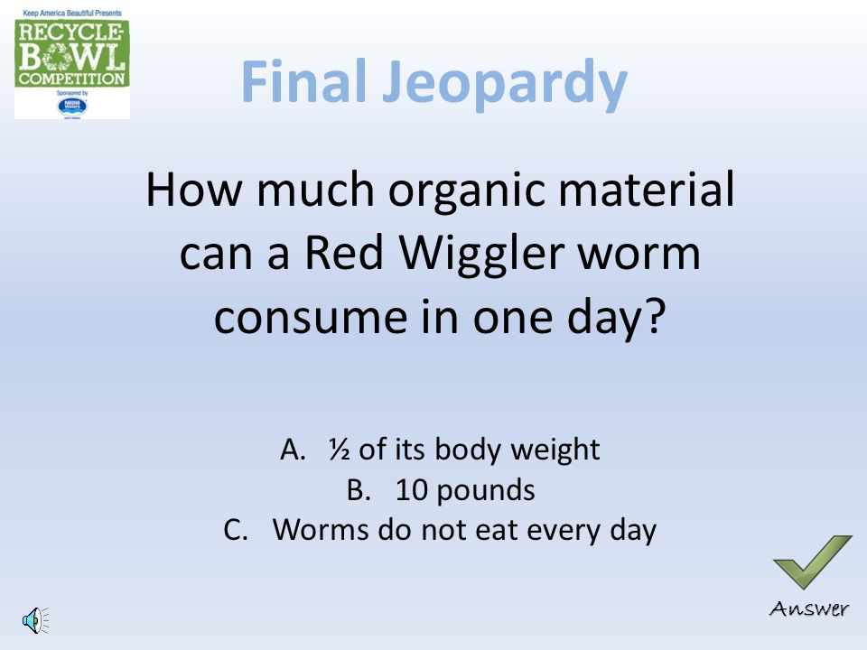 Correct Answer: B Red wigglers can survive the heat of a compost pile, and they love to eat food waste.