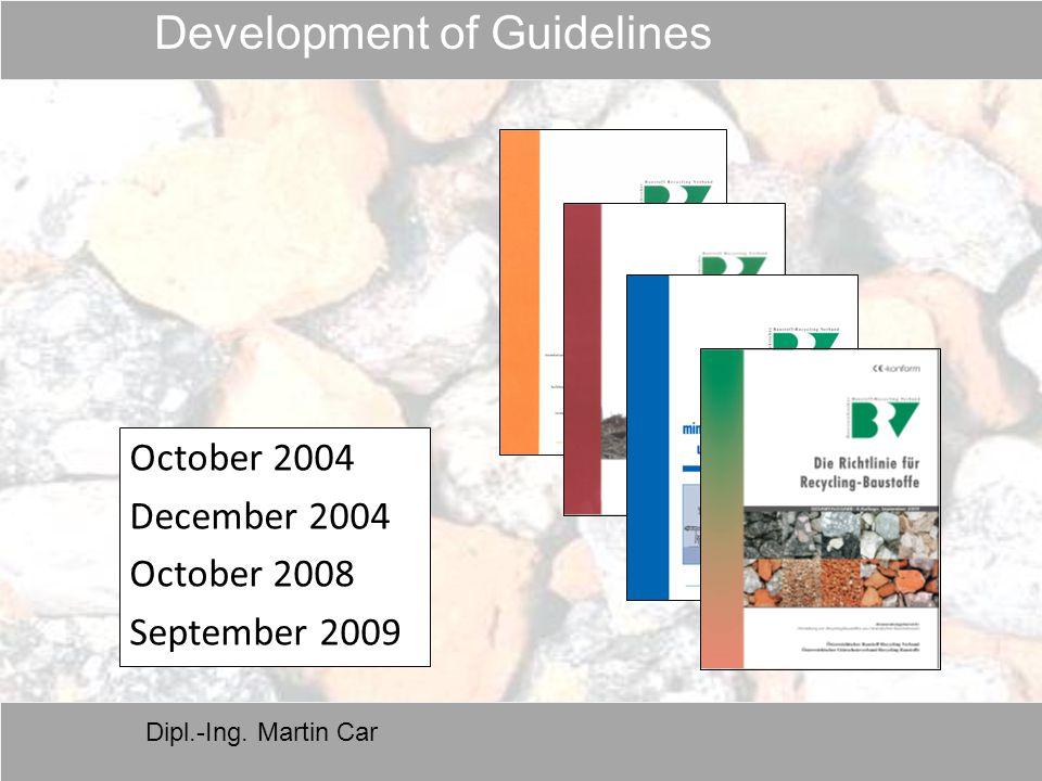 Dipl.-Ing. Martin Car October 2004 December 2004 October 2008 September 2009 Development of Guidelines