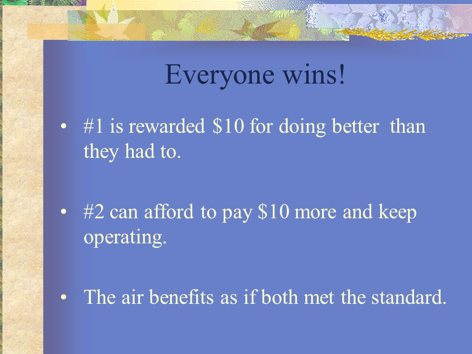 Everyone wins! #1 is rewarded $10 for doing better than they had to. #2 can afford to pay $10 more and keep operating. The air benefits as if both met