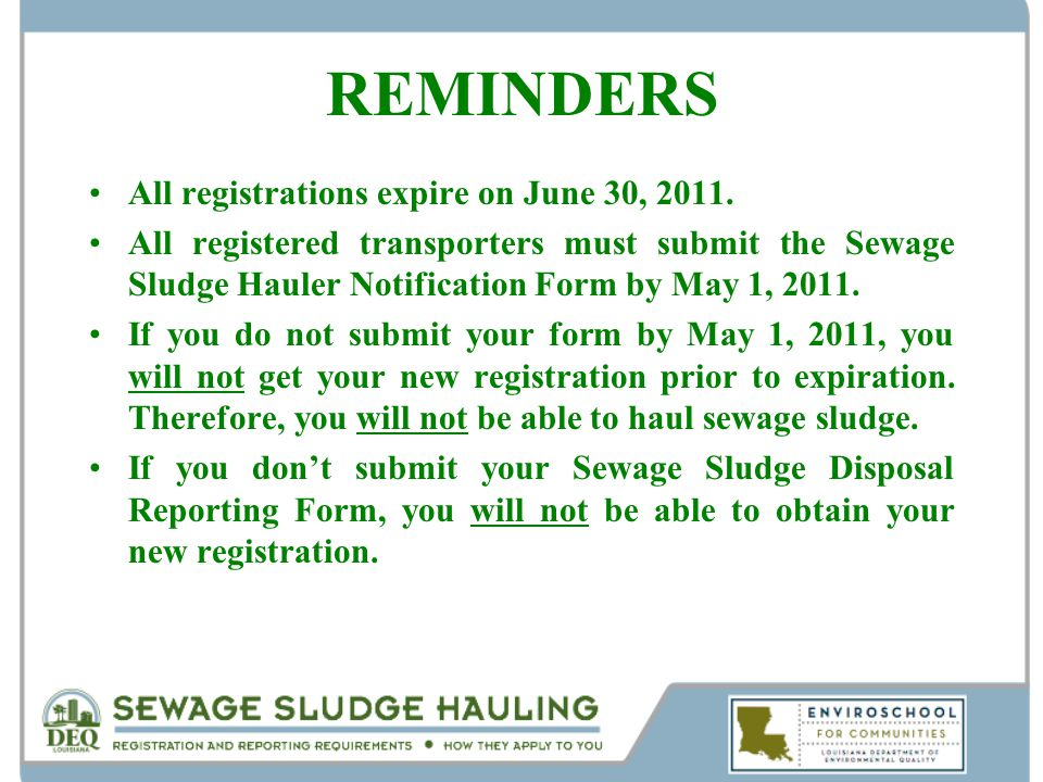 REMINDERS All registrations expire on June 30, 2011. All registered transporters must submit the Sewage Sludge Hauler Notification Form by May 1, 2011
