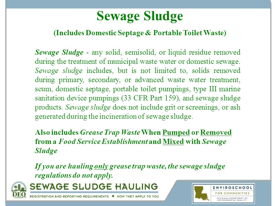 Sewage Sludge (Includes Domestic Septage & Portable Toilet Waste) Sewage Sludge - any solid, semisolid, or liquid residue removed during the treatment