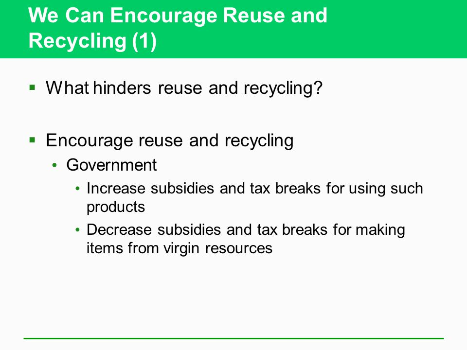 We Can Encourage Reuse and Recycling (1)  What hinders reuse and recycling.