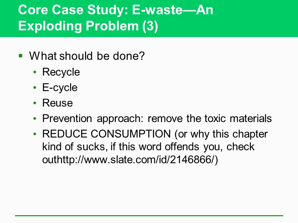 Core Case Study: E-waste—An Exploding Problem (3)  What should be done.
