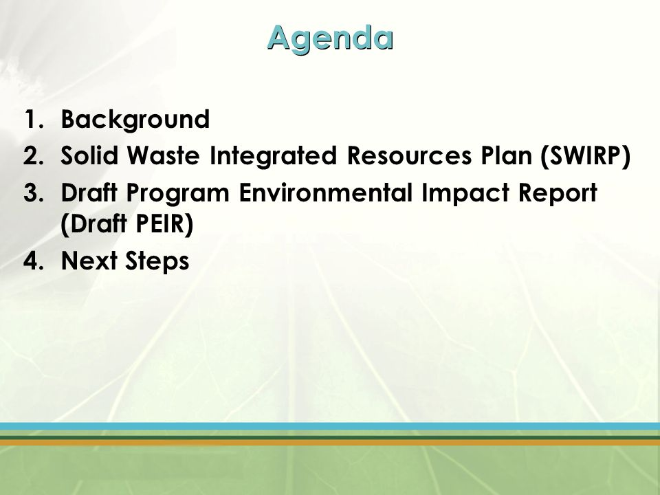 Agenda 1.Background 2.Solid Waste Integrated Resources Plan (SWIRP) 3.Draft Program Environmental Impact Report (Draft PEIR) 4.Next Steps