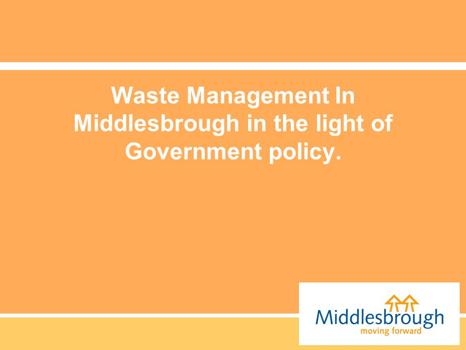 Waste Management In Middlesbrough in the light of Government policy.