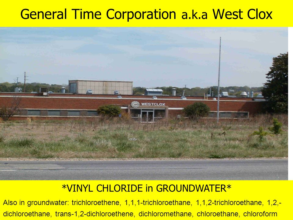General Time Corporation a.k.a West Clox *VINYL CHLORIDE in GROUNDWATER* Also in groundwater: trichloroethene, 1,1,1-trichloroethane, 1,1,2-trichloroe
