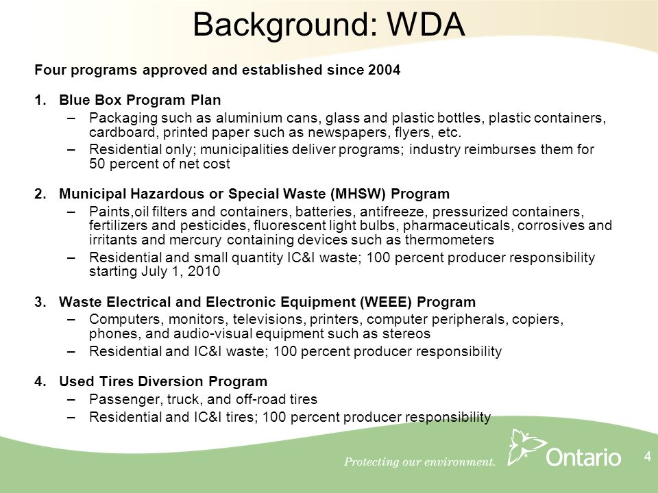 4 Background: WDA Four programs approved and established since 2004 1.Blue Box Program Plan –Packaging such as aluminium cans, glass and plastic bottles, plastic containers, cardboard, printed paper such as newspapers, flyers, etc.