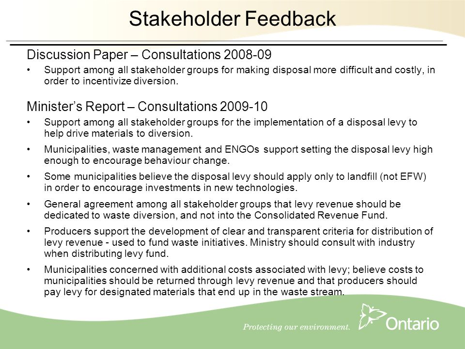 9 Stakeholder Feedback Discussion Paper – Consultations 2008-09 Support among all stakeholder groups for making disposal more difficult and costly, in order to incentivize diversion.