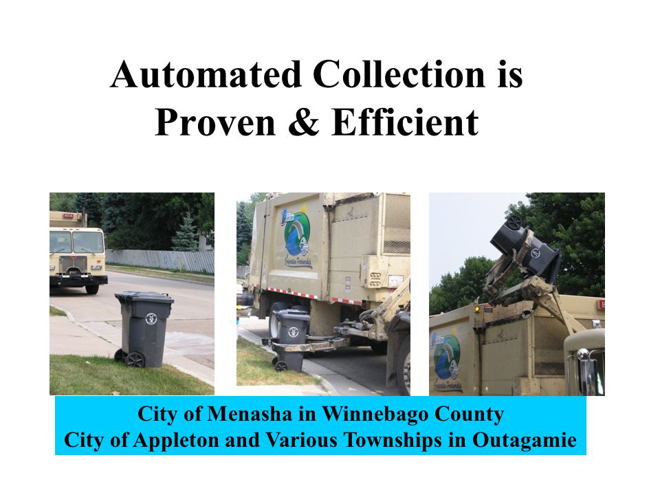 Benefits of Automated Collection Fewer personnel Improved worker safety Reduced workman's comp Larger workforce available