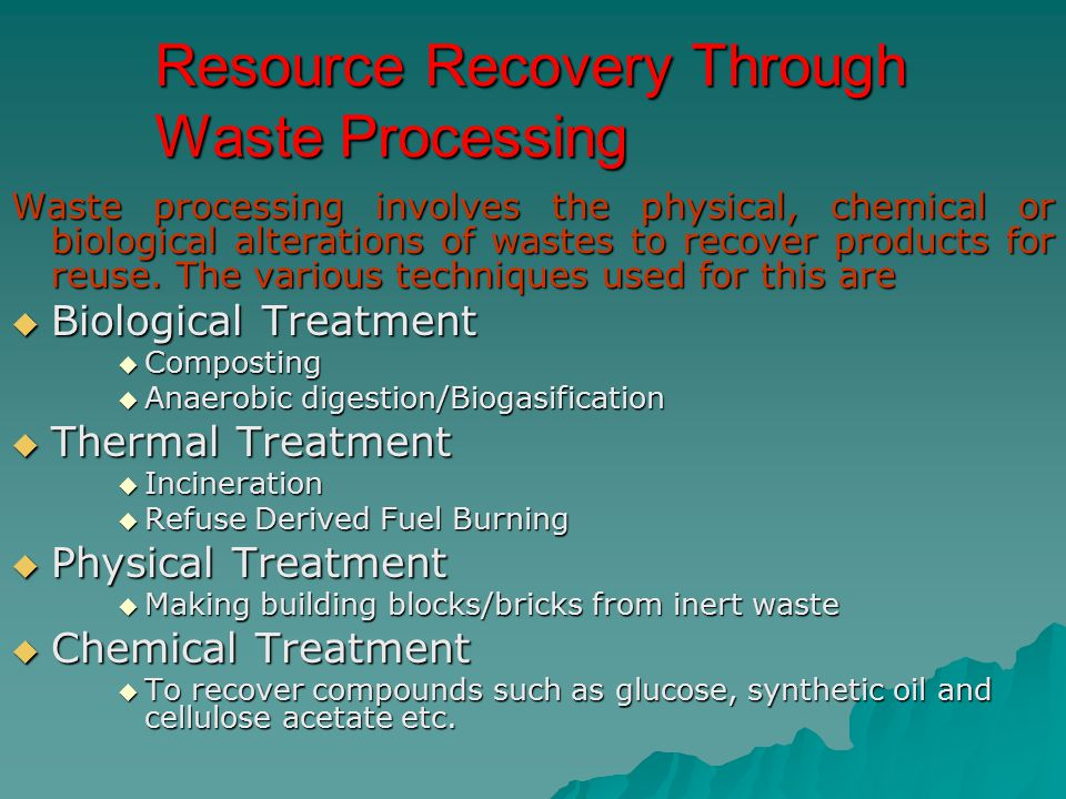 Resource Recovery Through Waste Processing Waste processing involves the physical, chemical or biological alterations of wastes to recover products fo