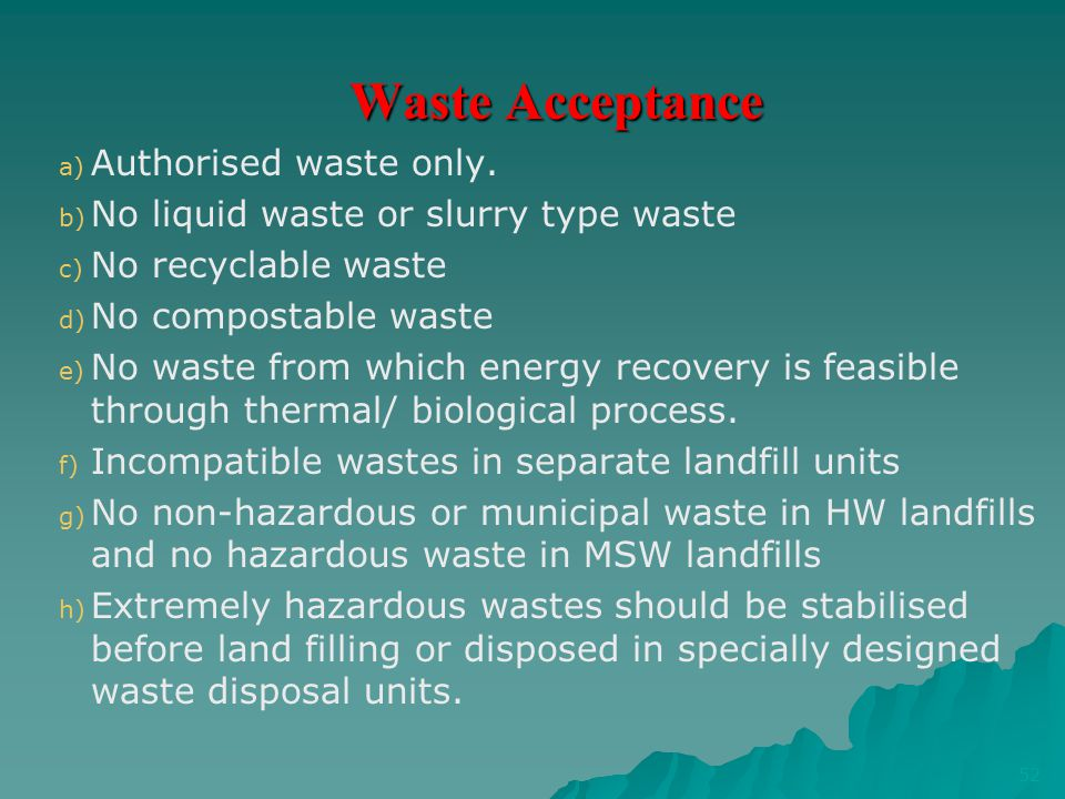 Waste Acceptance a) a) Authorised waste only. b) b) No liquid waste or slurry type waste c) c) No recyclable waste d) d) No compostable waste e) e) No