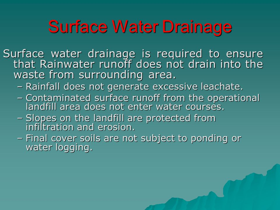 Surface Water Drainage Surface water drainage is required to ensure that Rainwater runoff does not drain into the waste from surrounding area. –Rainfa